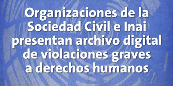 Comunicado | OSC e Inai presentan archivo digital de violaciones graves a DDHH