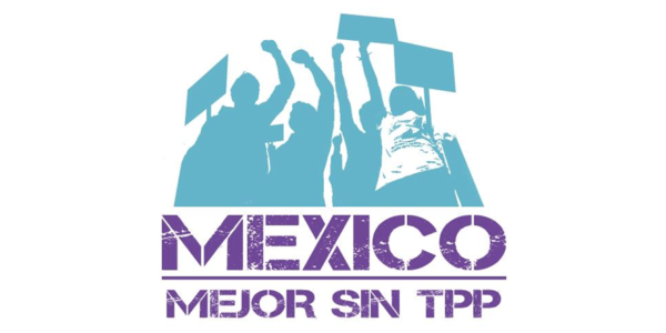 Al Gobierno Federal y el Senado de la República: el TPP no pasará